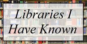 Libraries I have Known