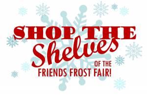 Shop the Shelves of the Friends Frost Fair!