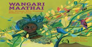 Wangari Maathai: Plant trees, Win Nobel Peace Prize