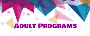 Up Coming Adult Programs for Oct/Nov